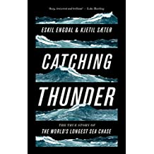 Catching Thunder: The True Story of the Worlds Longest Sea Chase (English Edition)