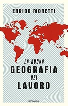 La nuova geografia del lavoro (Saggi) di [Moretti, Enrico]
