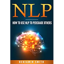 NLP: How To Use NLP To Persuade Others (English Edition)