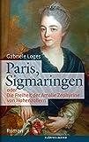 Paris, Sigmaringen: oder Die Freiheit der Amalie Zephyrine von Hohenzollern