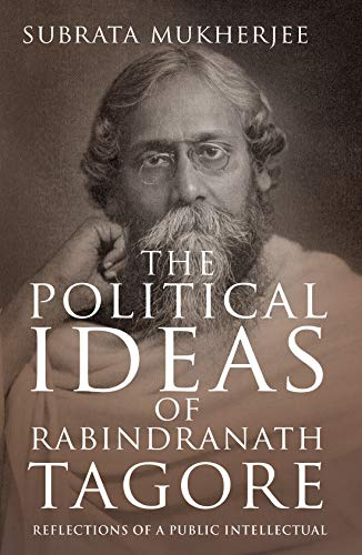 THE POLITICAL IDEAS OF RABINDRANATH TAGORE: Reflections of a Public Intellectual