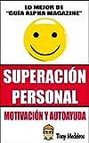 SUPERACIÓN PERSONAL: MOTIVACIÓN Y AUTOAYUDA (GUÍA ALPHA MAGAZINE nº 1)