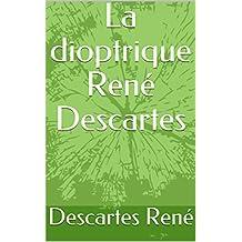 La dioptrique René Descartes (French Edition)