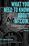 Bitcoin: A Simple Guide for Beginners: What You Need to Know About Bitcoin