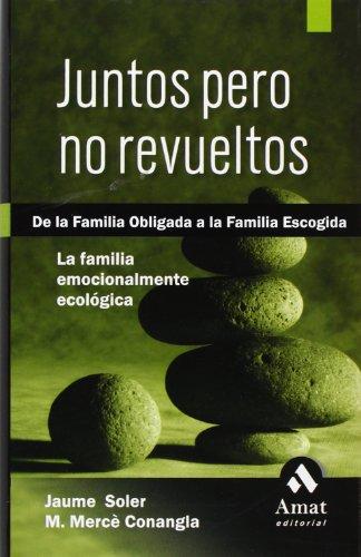Juntos pero no revueltos : la familia emociónalmente ecológica