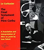 The Final Testament of Pere Corbu: A Translation and Interpretation of Mise au point by Ivan Zaknic (Henry McBride Series in Modernism and Mo) by Le Corbusier (1997-08-25)