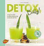 Detox, Baby!: Entgiften mit Wildpflanzen und frischen Säften
