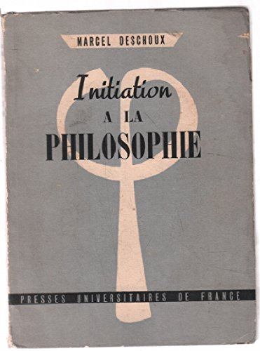 Initiation a la philosophie par Deschoux Marcel