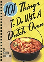 101 Things to Do with a Dutch Oven (101 Things to Do with A...) by Vernon Winterton (2006-03-01)