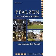 Pfalzen Deutscher Kaiser: von Aachen bis Zürich (Imhof Kulturgeschichte)