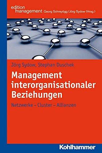 Management interorganisationaler Beziehungen: Netzwerke - Cluster - Allianzen (Kohlhammer Edition Management)