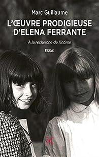 L'oeuvre prodigieuse d'Elena Ferrante par Marc Guillaume