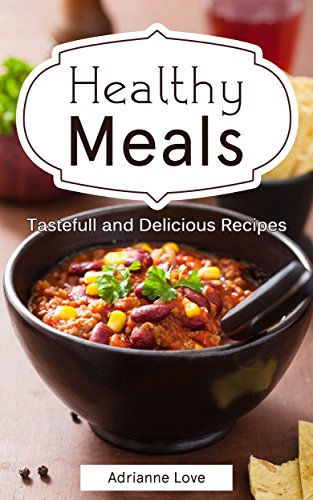 Healthy Meals: Holiday Cooking Recipes - Family Recipes for Weight Loss, Paleo Diet, Fall Recipes, American Cookbook, Vegetarian, Vegan, Soups & Stews - Thanksgiving, Halloween & Christmas Cooking