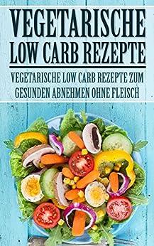 vegetarische low carb rezepte vegetarische low carb rezepte zum gesunden abnehmen ohne fleisch. Black Bedroom Furniture Sets. Home Design Ideas
