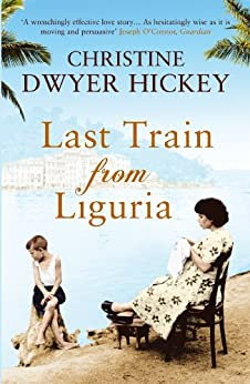 Last Train from Liguria by [Hickey, Christine Dwyer]