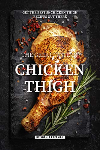 The Great Taste of Chicken Thigh: Get the Best 50 Chicken Thigh Recipes Out There (English Edition) (Frozen Crock Pot)