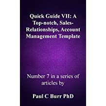 Quick Guide VII - A Top-notch, Sales-Relationships, Account Management Template (Quick Guides to Business Book 7)