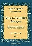 Dans La Lumière Antique, Vol. 1: Les Épisodes, Première Partie; Le Livre Géorgique; Le Livre Marin; Le Livre de Vénus; Le Livre D'Apollon (Classic Reprint)