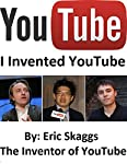 YouTube : I Invented You Tube is the true story of how Eric Skaggs gave Chad Hurley the idea for YouTube from domain name to exit strategy and everything else in between in exchange for a promise of one percent of $1.65 billion.