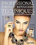 Professional Portrait Retouching Techniques for Photographers Using Photoshop (Adobe Photoshop Cs5)