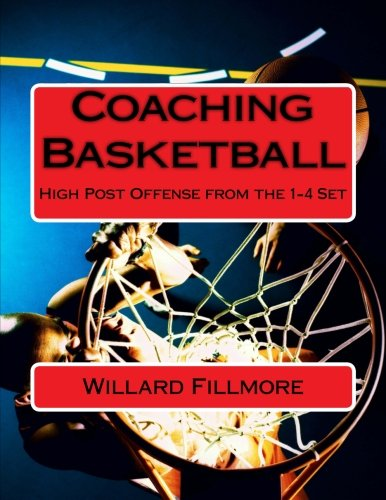 Coaching Basketball: High Post Offense from the 1-4 Set por Mr. Willard T. Fillmore