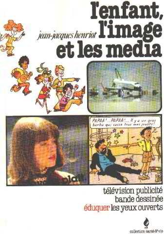 L'enfant, l'image et les mdia (tlvision, publicit, bande dessine, duquer les yeux ouverts). Collection : Sant et vie.