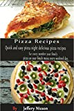 pizza recipes: Quick and easy pizza night delicious pizza recipes for every member your family pizza on your family menu every weekend day.