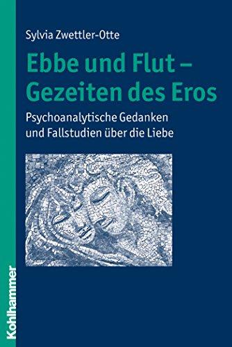 Ebbe und Flut - Gezeiten des Eros: Psychoanalytische Gedanken und Fallstudien über die Liebe