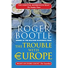 The Trouble with Europe: Why the EU isn't Working, How It Can be Reformed, What Could Take its Place (English Edition)