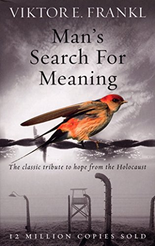 Man's Search For Meaning: The classic tribute to hope from the Holocaust por Viktor E Frankl
