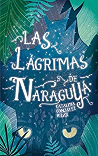Las lágrimas de Naraguyá par Catalina González Vilar