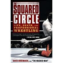 Squared Circle, The : Life, Death and Professional Wrestling