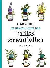 Le grand guide des huiles essentielles par Fabienne Millet