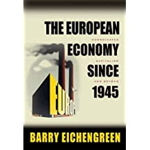 The European Economy since 1945: Coordinated Capitalism and Beyond (The Princeton Economic History of the Western World) by Barry Eichengreen (2006-12-03)