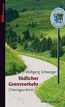 Tödlicher Grenzverkehr: Chiemgau-Krimi von [Schweiger, Wolfgang]