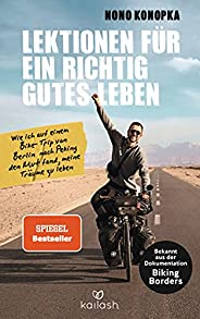 Lektionen für ein richtig gutes Leben: Wie ich auf einem Bike-Trip von Berlin nach Peking den Mut fand, meine