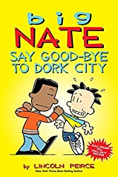 Big Nate: Say Good-bye to Dork City by Lincoln Peirce (2015-03-17)