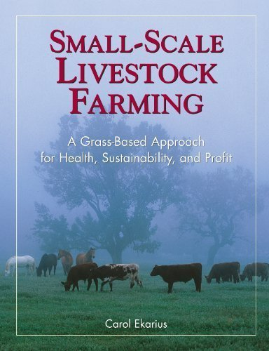 Small-Scale Livestock Farming: A Grass-Based Approach for Health, Sustainability, and Profit by Carol Ekarius (1999-01-10)