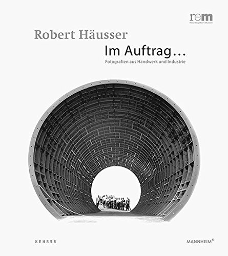 Robert Häusser: Im Auftrag... Fotografien aus Industrie und Handwerk