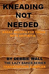 Kneading Not Needed: Bread Recipes For Those With Arthritis (The Lazy Baker) (English Edition)