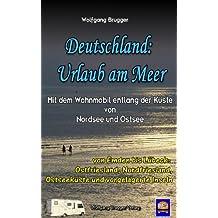 Deutschland: Urlaub am Meer.  Mit dem Wohnmobil entlang der Küste von Nordsee und Ostsee - von Emden bis Lübeck. Ostfriesland, Nordfriesland, Ostseeküste ... Inseln (Erlebnis Urlaub Deutschland 4)