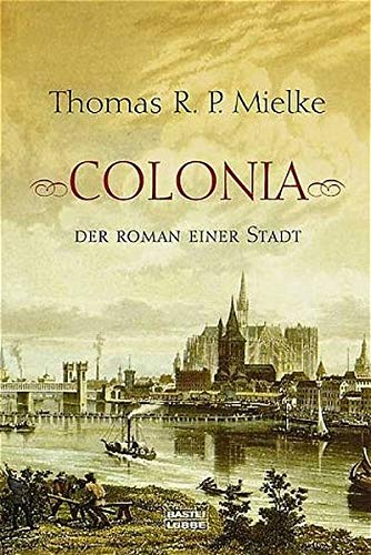 Colonia - Der Roman einer Stadt (Allgemeine Reihe. Bastei Lübbe Taschenbücher)