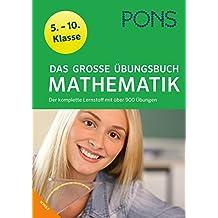 PONS Das Große Übungsbuch Mathematik 5.-10. Klasse: Der komplette Lernstoff in 900 Übungen