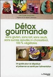 Détox gourmande : Sans gluten, sans lait, sans oeufs, sans sucres ajoutés, ni cholestérol, 100 % végétales