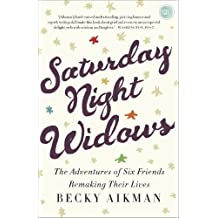 Saturday Night Widows: The Adventures of Six Friends Remaking Their Lives by Becky Aikman (2013-12-31)