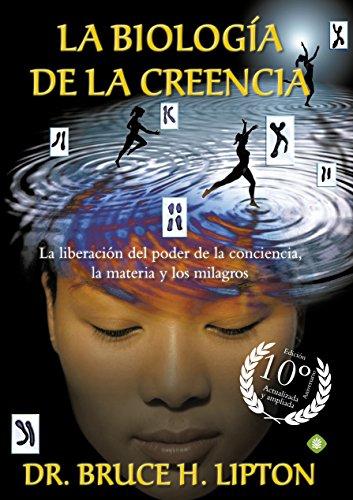 La Biología De La Creencia 10ª Edición Aniversario (Palmyra) por Bruce H. Lipton
