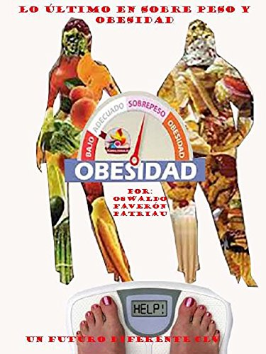 Lo Último en Sobrepeso, Obesidad y Colesterol (Un Futuro Diferente nº 155) por Oswaldo Enrique Faverón Patriau