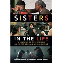 Sisters in the Life: A History of Out African American Lesbian Media-Making (a Camera Obscura book)