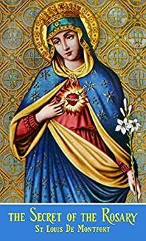 The Secret of the Rosary (with Supplemental Reading: (The Classics Made Simple: True Devotion to Mary) [Illustrated] (English Edition) van [de Montfort, St. Louis]