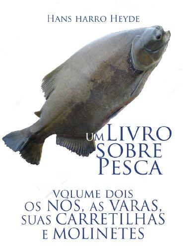Nos, varas, carretilhas e molinetes (Um livro sobre pesca 2) (Portuguese Edition) por Hans Harro Heyde